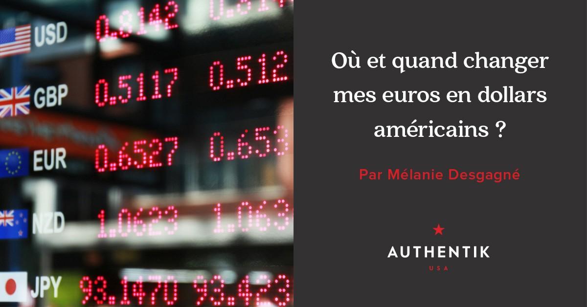 Où et quand changer mes euros en dollars américains